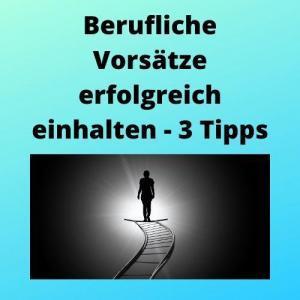 Berufliche Vorsätze erfolgreich einhalten - 3 Tipps