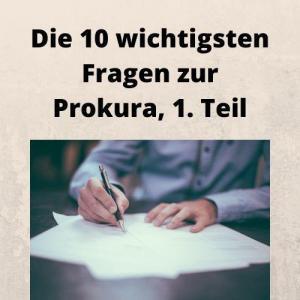 Die 10 wichtigsten Fragen zur Prokura, 1. Teil