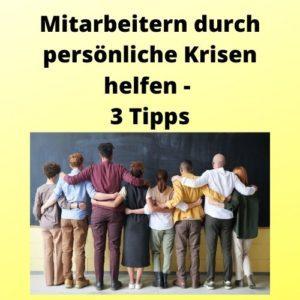 Mitarbeitern durch persönliche Krisen helfen - 3 Tipps
