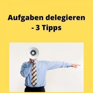 Aufgaben delegieren - 3 Tipps