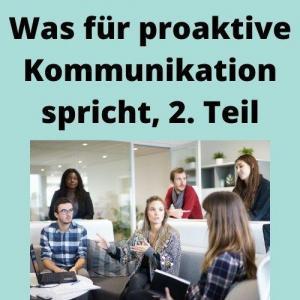 Was für proaktive Kommunikation spricht, 2. Teil
