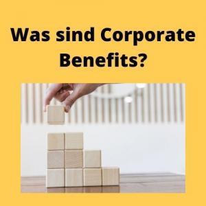 Was sind Corporate Benefits