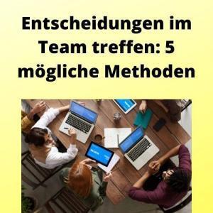 Entscheidungen im Team treffen 5 mögliche Methoden